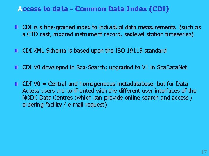 Access to data - Common Data Index (CDI) CDI is a fine-grained index to