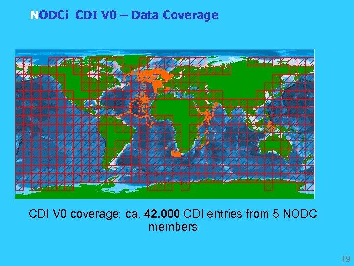 NODCi CDI V 0 – Data Coverage CDI V 0 coverage: ca. 42. 000