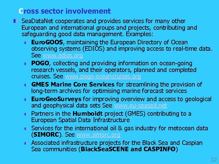 Cross sector involvement Sea. Data. Net cooperates and provides services for many other European