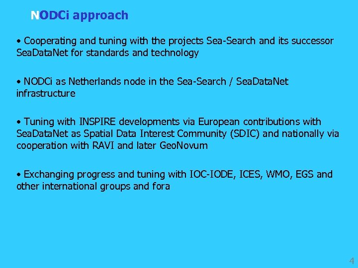 NODCi approach • Cooperating and tuning with the projects Sea-Search and its successor Sea.