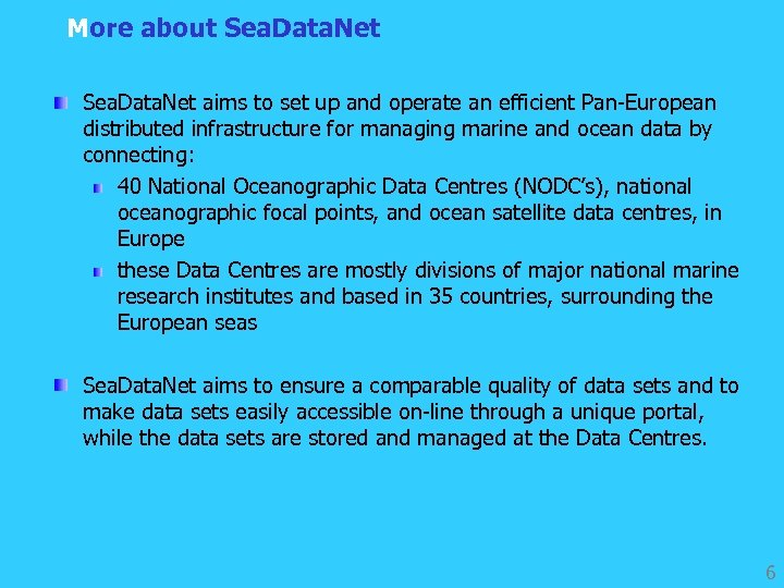 More about Sea. Data. Net aims to set up and operate an efficient Pan-European