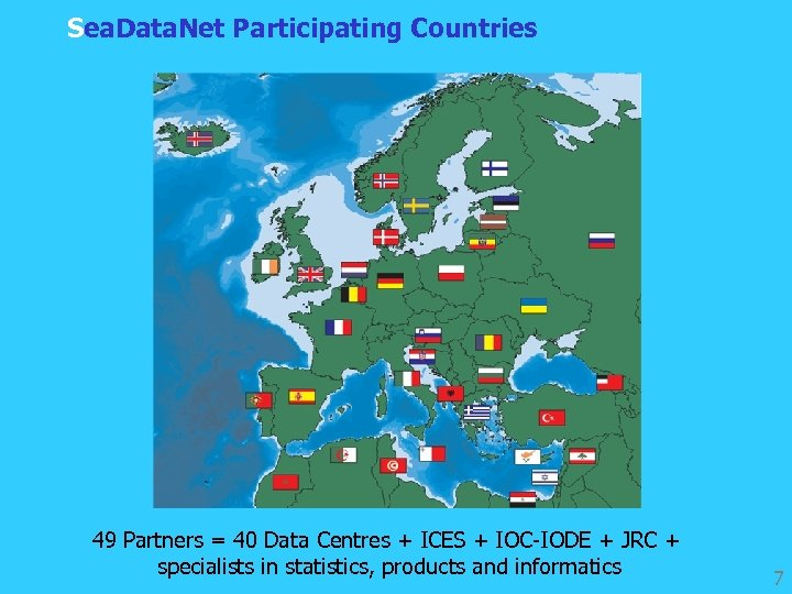 Sea. Data. Net Participating Countries 49 Partners = 40 Data Centres + ICES +