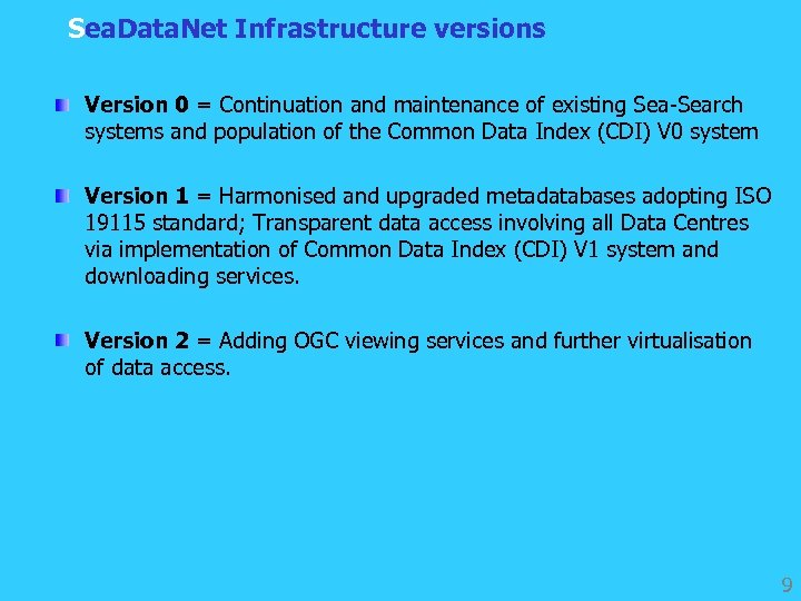 Sea. Data. Net Infrastructure versions Version 0 = Continuation and maintenance of existing Sea-Search
