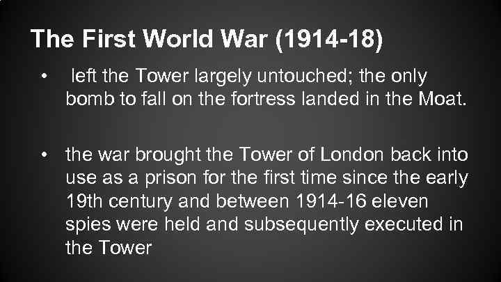The First World War (1914 -18) • left the Tower largely untouched; the only