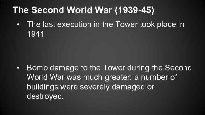 The Second World War (1939 -45) • The last execution in the Tower took