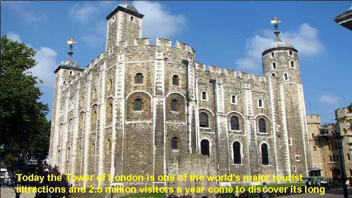 Today the Tower of London is one of the world's major tourist attractions and