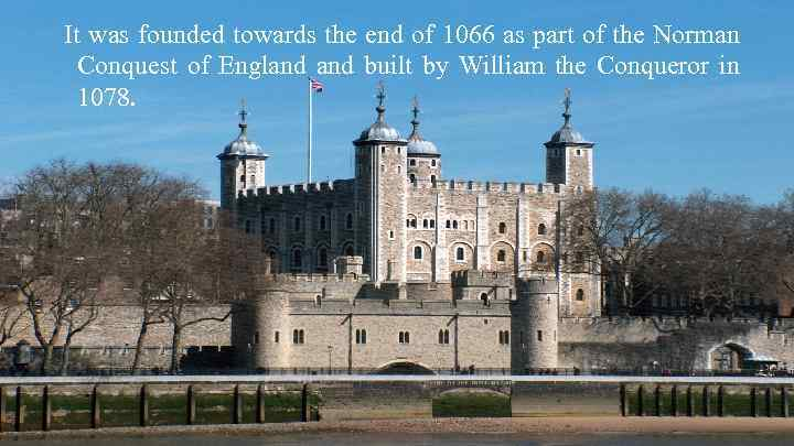 It was founded towards the end of 1066 as part of the Norman Conquest