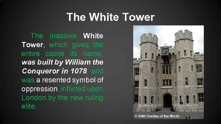 The White Tower The massive White Tower, which gives the entire castle its name,
