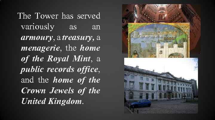 The Tower has served variously as an armoury, a treasury, a menagerie, the home