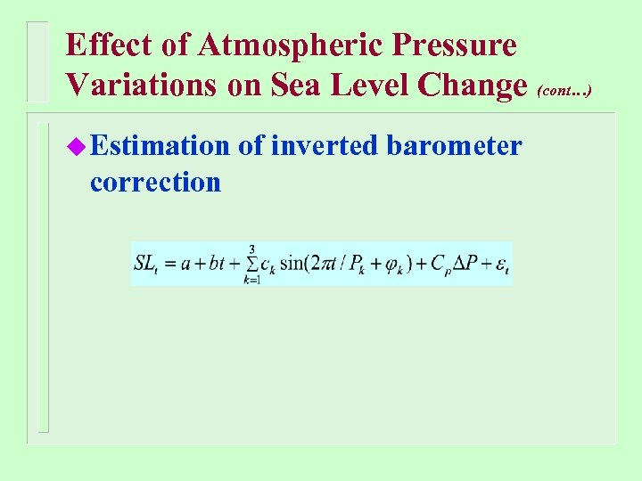 Effect of Atmospheric Pressure Variations on Sea Level Change (cont…) u Estimation correction of