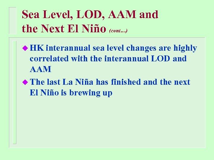 Sea Level, LOD, AAM and the Next El Niño (cont…) u HK interannual sea