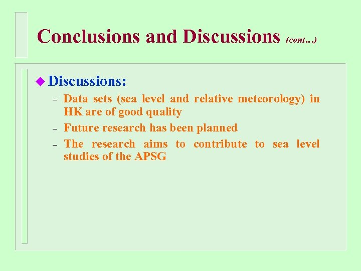 Conclusions and Discussions (cont…) u Discussions: – Data sets (sea level and relative meteorology)
