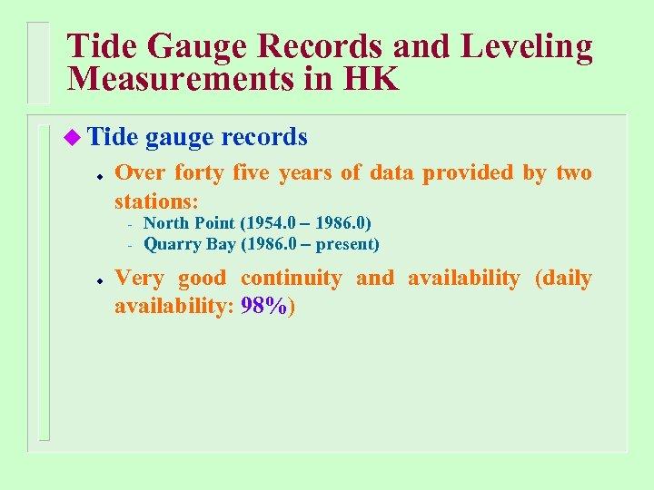 Tide Gauge Records and Leveling Measurements in HK u Tide gauge records Over forty