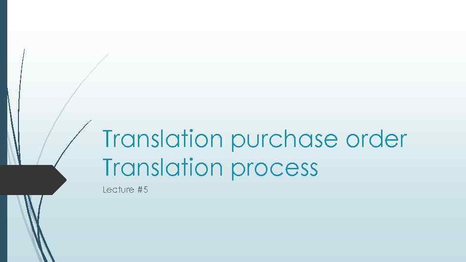 Translation purchase order Translation process Lecture #5