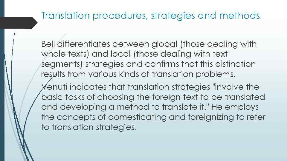 Translation procedures, strategies and methods Bell differentiates between global (those dealing with whole texts)