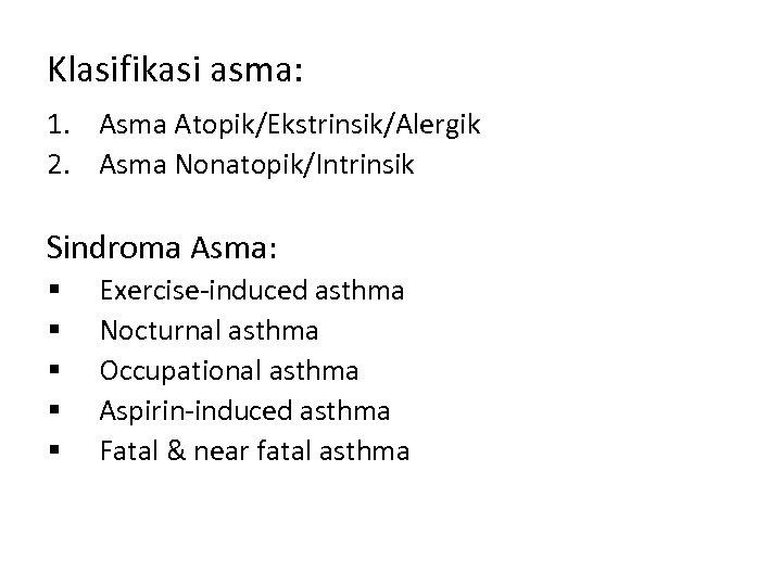 Klasifikasi asma: 1. Asma Atopik/Ekstrinsik/Alergik 2. Asma Nonatopik/Intrinsik Sindroma Asma: § § § Exercise-induced