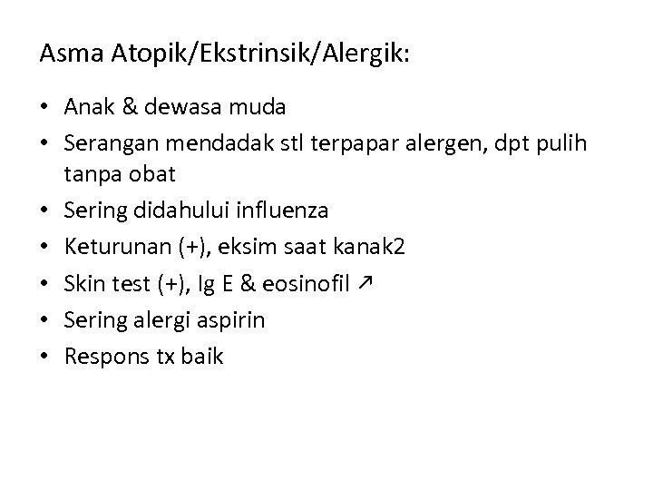 Asma Atopik/Ekstrinsik/Alergik: • Anak & dewasa muda • Serangan mendadak stl terpapar alergen, dpt