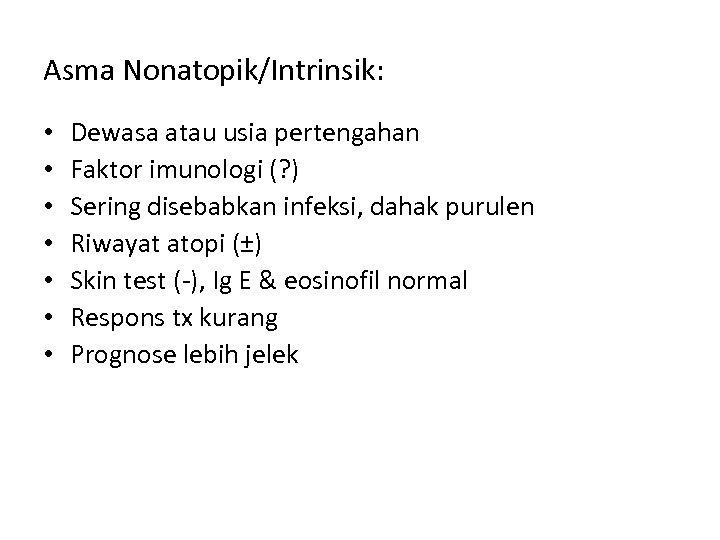 Asma Nonatopik/Intrinsik: • • Dewasa atau usia pertengahan Faktor imunologi (? ) Sering disebabkan