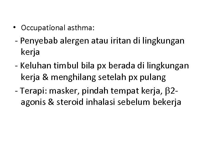 • Occupational asthma: - Penyebab alergen atau iritan di lingkungan kerja - Keluhan