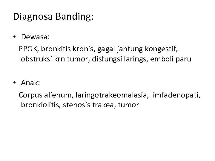 Diagnosa Banding: • Dewasa: PPOK, bronkitis kronis, gagal jantung kongestif, obstruksi krn tumor, disfungsi