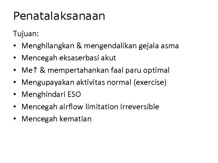 Penatalaksanaan Tujuan: • Menghilangkan & mengendalikan gejala asma • Mencegah eksaserbasi akut • Me