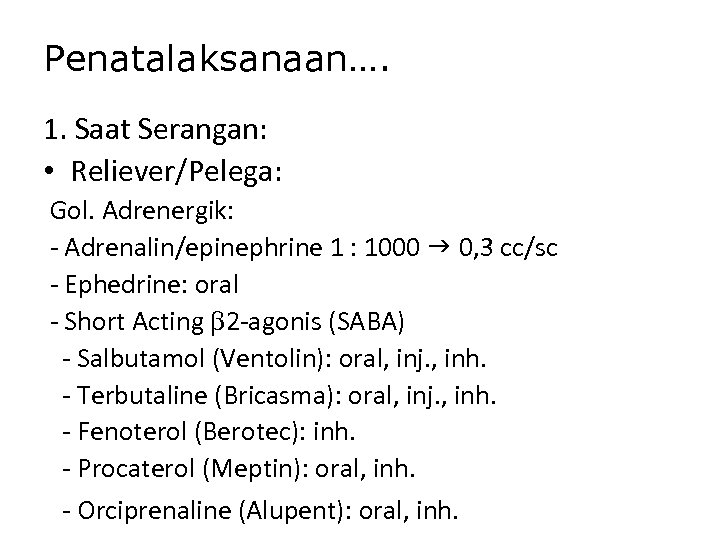 Penatalaksanaan…. 1. Saat Serangan: • Reliever/Pelega: Gol. Adrenergik: - Adrenalin/epinephrine 1 : 1000 0,