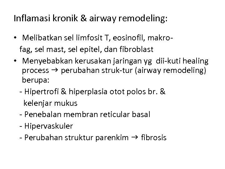 Inflamasi kronik & airway remodeling: • Melibatkan sel limfosit T, eosinofil, makrofag, sel mast,
