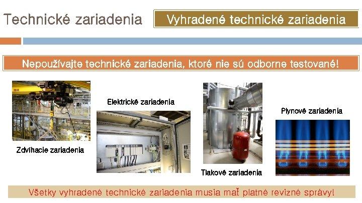 Technické zariadenia Vyhradené technické zariadenia Nepoužívajte technické zariadenia, ktoré nie sú odborne testované! Elektrické
