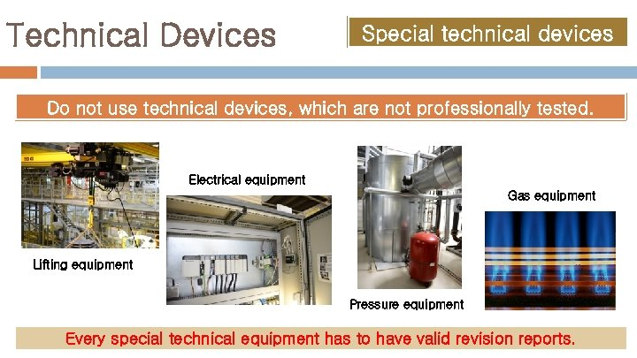 Technical Devices Special technical devices Do not use technical devices, which are not professionally