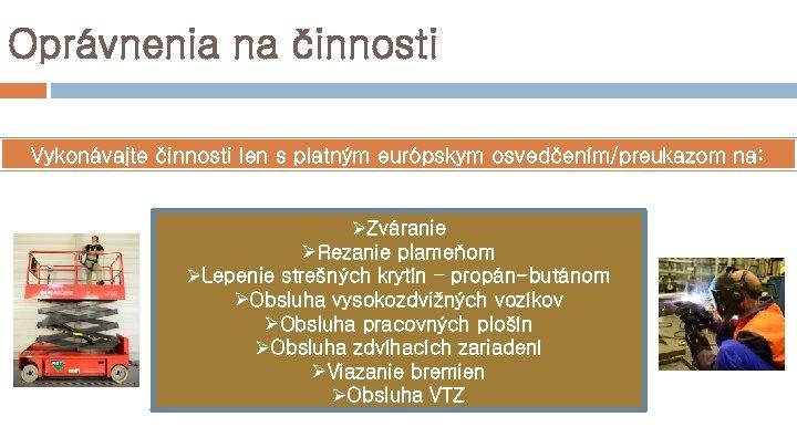 Oprávnenia na činnosti Vykonávajte činnosti len s platným európskym osvedčením/preukazom na: ØZváranie ØRezanie plameňom