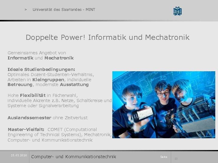 > Universität des Saarlandes - MINT Doppelte Power! Informatik und Mechatronik Gemeinsames Angebot von