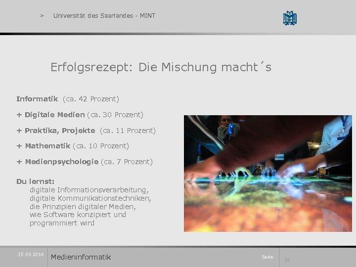 > Universität des Saarlandes - MINT Erfolgsrezept: Die Mischung macht´s Informatik (ca. 42 Prozent)