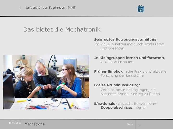 > Universität des Saarlandes - MINT Das bietet die Mechatronik Sehr gutes Betreuungsverhältnis Individuelle