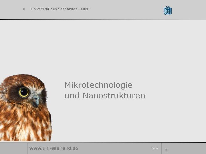 > Universität des Saarlandes - MINT Mikrotechnologie und Nanostrukturen www. uni-saarland. de Seite 32
