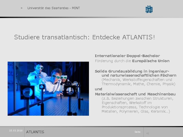 > Universität des Saarlandes - MINT Studiere transatlantisch: Entdecke ATLANTIS! Internationaler Doppel-Bachelor Förderung durch