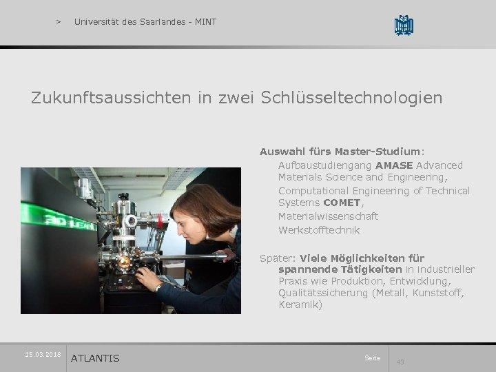 > Universität des Saarlandes - MINT Zukunftsaussichten in zwei Schlüsseltechnologien Auswahl fürs Master-Studium: Aufbaustudiengang