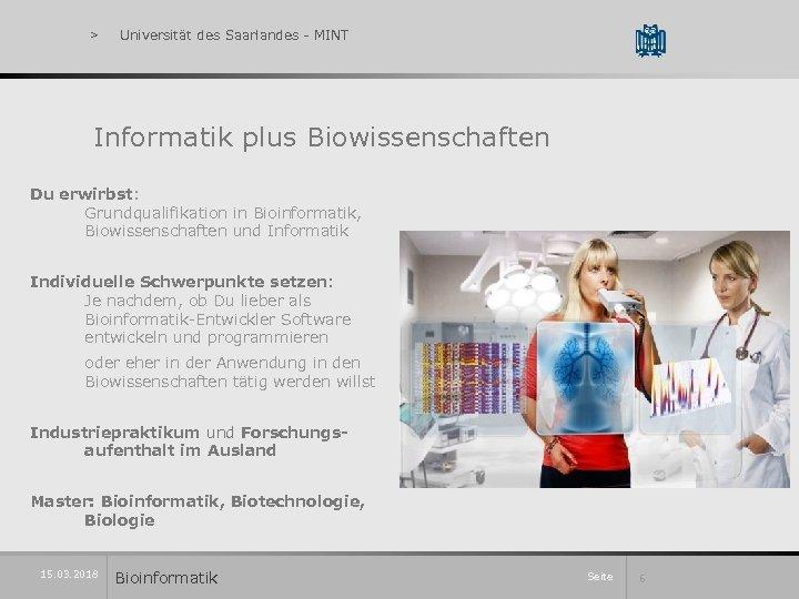 > Universität des Saarlandes - MINT Informatik plus Biowissenschaften Du erwirbst: Grundqualifikation in Bioinformatik,