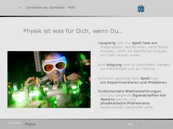> Universität des Saarlandes - MINT Physik ist was für Dich, wenn Du… …