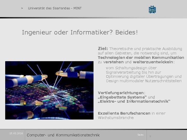 > Universität des Saarlandes - MINT Ingenieur oder Informatiker? Beides! Ziel: Theoretische und praktische