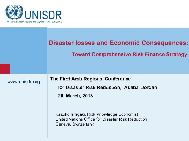 1 Disaster losses and Economic Consequences: Toward Comprehensive Risk Finance Strategy www. unisdr. org