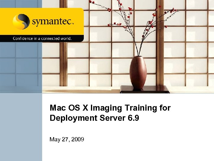 Mac OS X Imaging Training for Deployment Server 6. 9 May 27, 2009