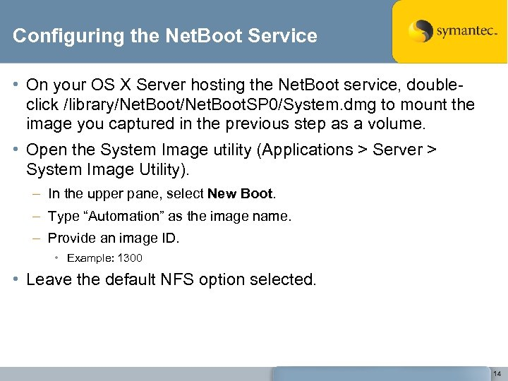 Configuring the Net. Boot Service • On your OS X Server hosting the Net.