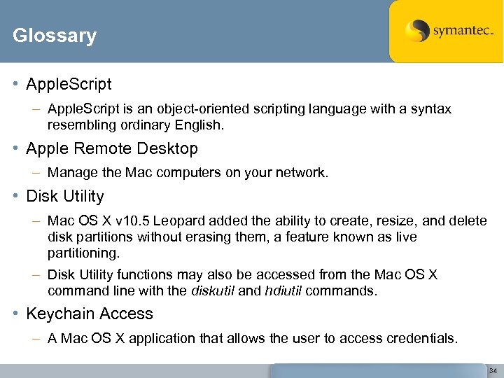 Glossary • Apple. Script – Apple. Script is an object-oriented scripting language with a