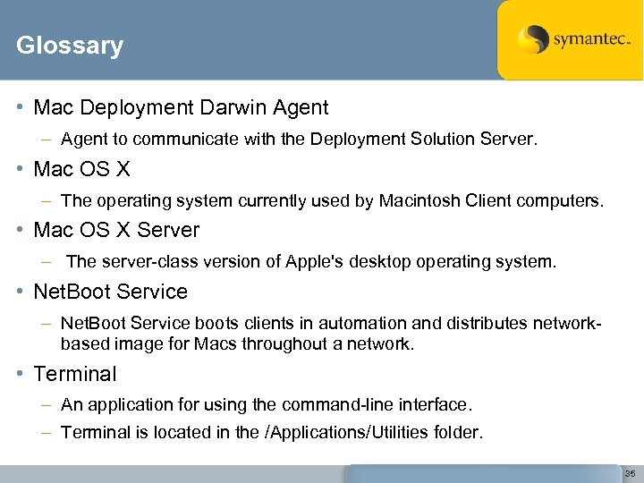 Glossary • Mac Deployment Darwin Agent – Agent to communicate with the Deployment Solution