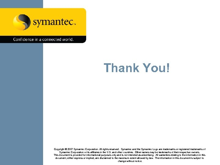 Thank You! Copyright © 2007 Symantec Corporation. All rights reserved. Symantec and the Symantec