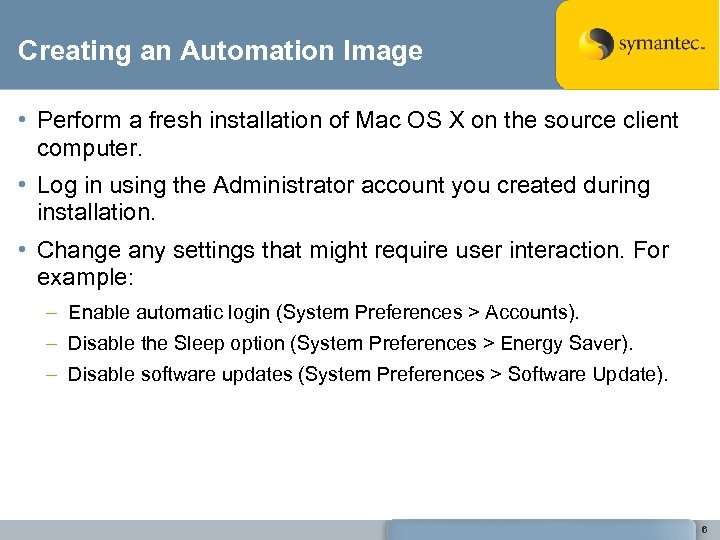 Creating an Automation Image • Perform a fresh installation of Mac OS X on
