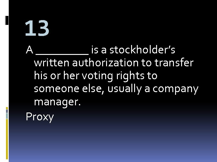 13 A _____ is a stockholder's written authorization to transfer his or her voting