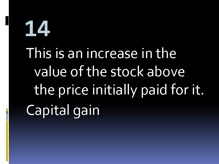 14 This is an increase in the value of the stock above the price