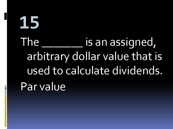 15 The _______ is an assigned, arbitrary dollar value that is used to calculate