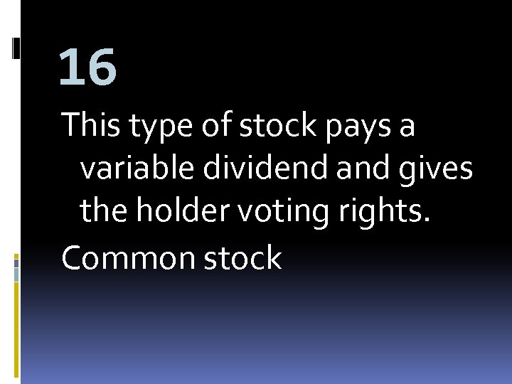 16 This type of stock pays a variable dividend and gives the holder voting